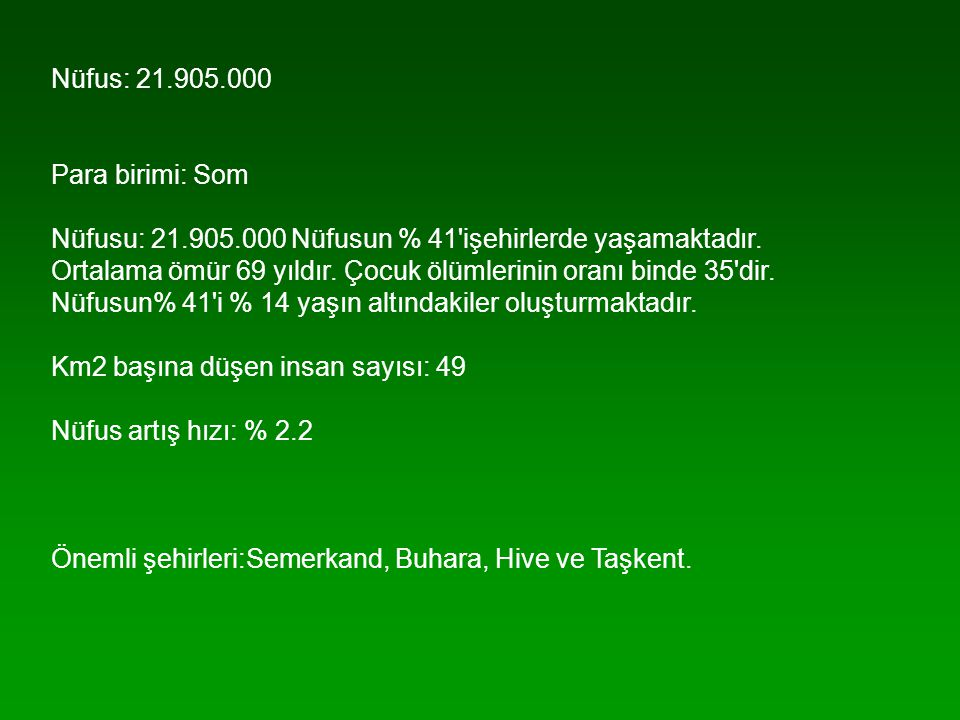 Nüfus: 21.905.000 Para birimi: Som Nüfusu: 21.905.000 Nüfusun % 41'işehirlerde yaşamaktadır. Ortalama ömür 69 yıldır. Çocuk ölümlerinin oranı binde 35