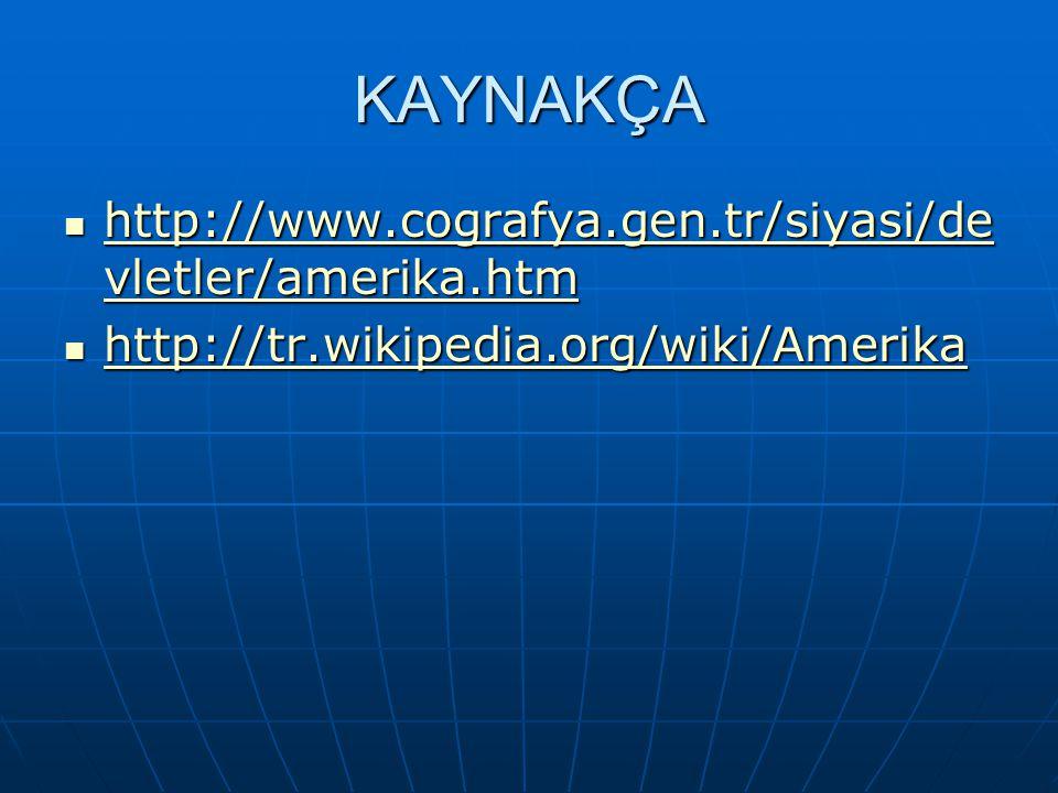 KAYNAKÇA http://www.cografya.gen.tr/siyasi/de vletler/amerika.htm http://www.cografya.gen.tr/siyasi/de vletler/amerika.htm http://www.cografya.gen.tr/siyasi/de vletler/amerika.htm http://www.cografya.gen.tr/siyasi/de vletler/amerika.htm http://tr.wikipedia.org/wiki/Amerika http://tr.wikipedia.org/wiki/Amerika http://tr.wikipedia.org/wiki/Amerika