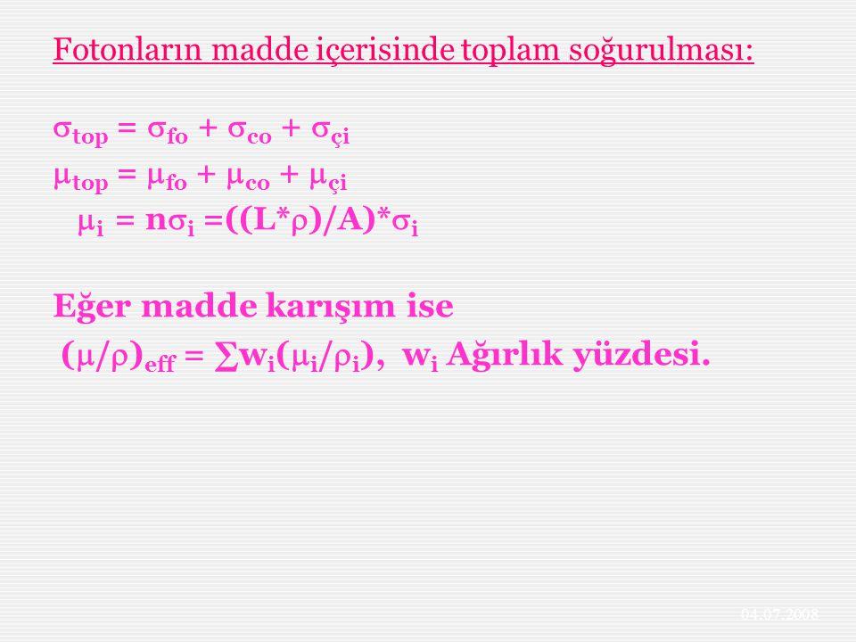 Fotonların madde içerisinde toplam soğurulması:  top =  fo +  co +  çi  top =  fo +  co +  çi  i = n  i =((L*  )/A)*  i Eğer madde karışım ise (  /  ) eff = ∑w i (  i /  i ), w i Ağırlık yüzdesi.
