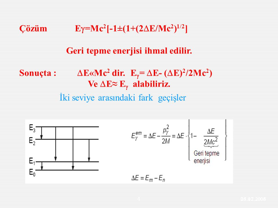 25.12.2006 4 İki seviye arasındaki fark geçişler ÇözümE  =Mc 2 [-1±(1+(2  E/Mc 2 ) 1/2 ] Geri tepme enerjisi ihmal edilir.
