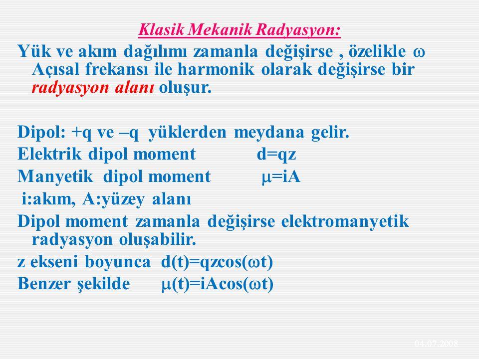 Klasik Mekanik Radyasyon: Yük ve akım dağılımı zamanla değişirse, özelikle  Açısal frekansı ile harmonik olarak değişirse bir radyasyon alanı oluşur.