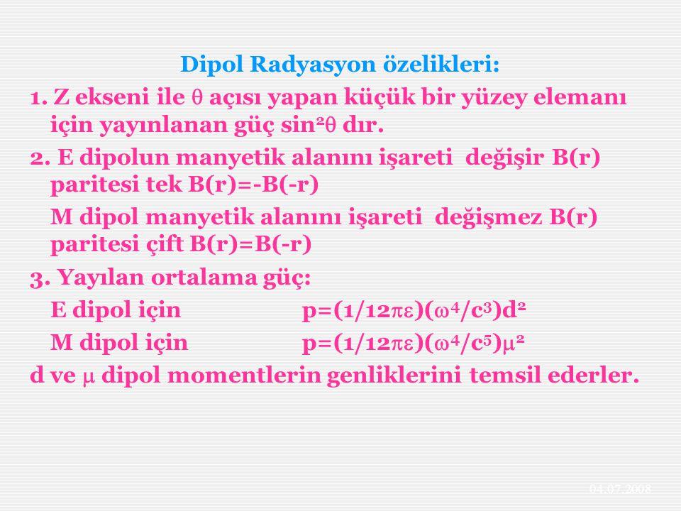 Dipol Radyasyon özelikleri: 1. Z ekseni ile  açısı yapan küçük bir yüzey elemanı için yayınlanan güç sin 2  dır. 2. E dipolun manyetik alanını işare