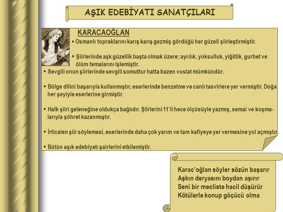 AŞIK EDEBİYATI SANATÇILARI  Osmanlı topraklarını karış karış gezmiş gördüğü her güzeli şiirleştirmiştir.