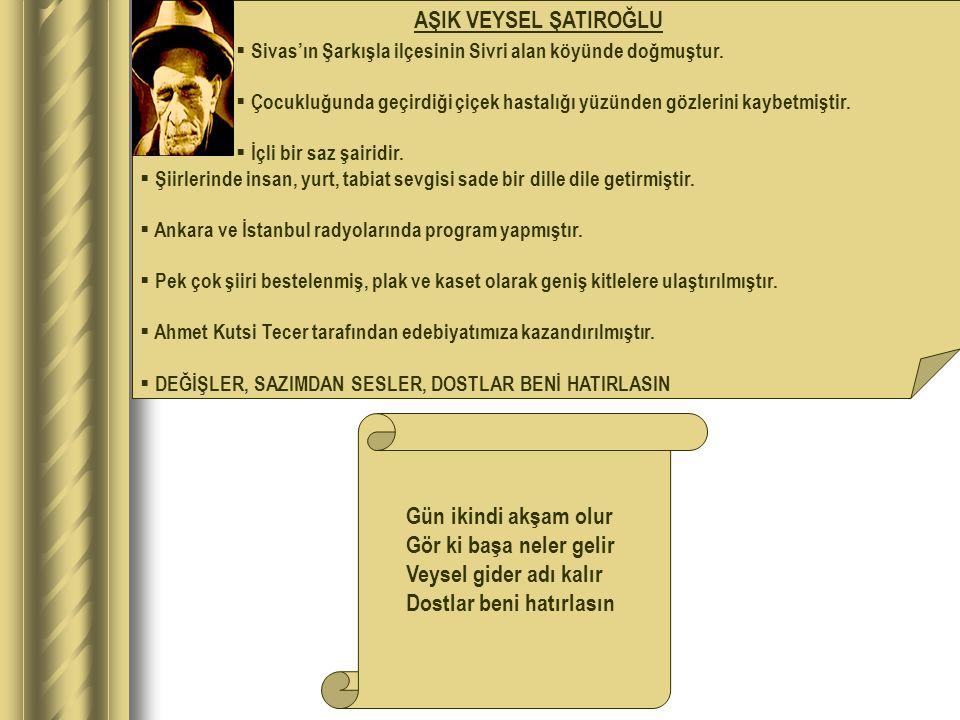 AŞIK VEYSEL ŞATIROĞLU  Sivas'ın Şarkışla ilçesinin Sivri alan köyünde doğmuştur.