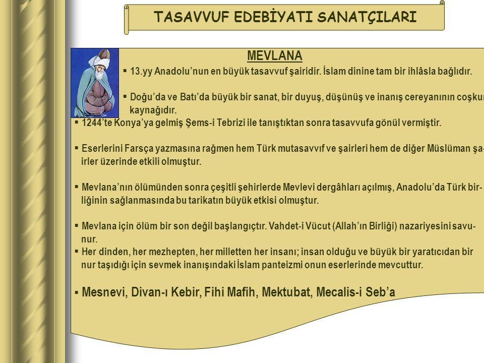 TASAVVUF EDEBİYATI SANATÇILARI MEVLANA  13.yy Anadolu'nun en büyük tasavvuf şairidir. İslam dinine tam bir ihlâsla bağlıdır.  Doğu'da ve Batı'da büy