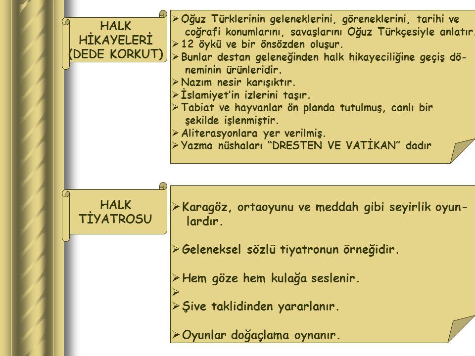 HALK HİKAYELERİ (DEDE KORKUT)  Oğuz Türklerinin geleneklerini, göreneklerini, tarihi ve coğrafi konumlarını, savaşlarını Oğuz Türkçesiyle anlatır. 