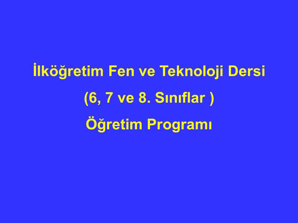 İlköğretim Fen ve Teknoloji Dersi (6, 7 ve 8. Sınıflar ) Öğretim Programı
