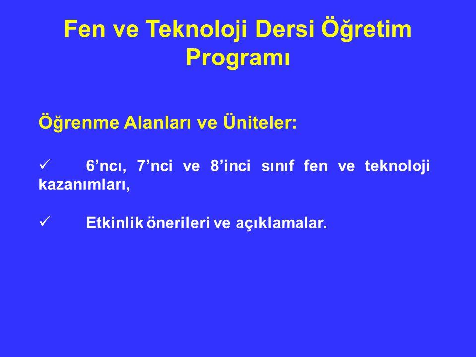 Fen ve Teknoloji Dersi Öğretim Programı Öğrenme Alanları ve Üniteler: 6'ncı, 7'nci ve 8'inci sınıf fen ve teknoloji kazanımları, Etkinlik önerileri ve açıklamalar.