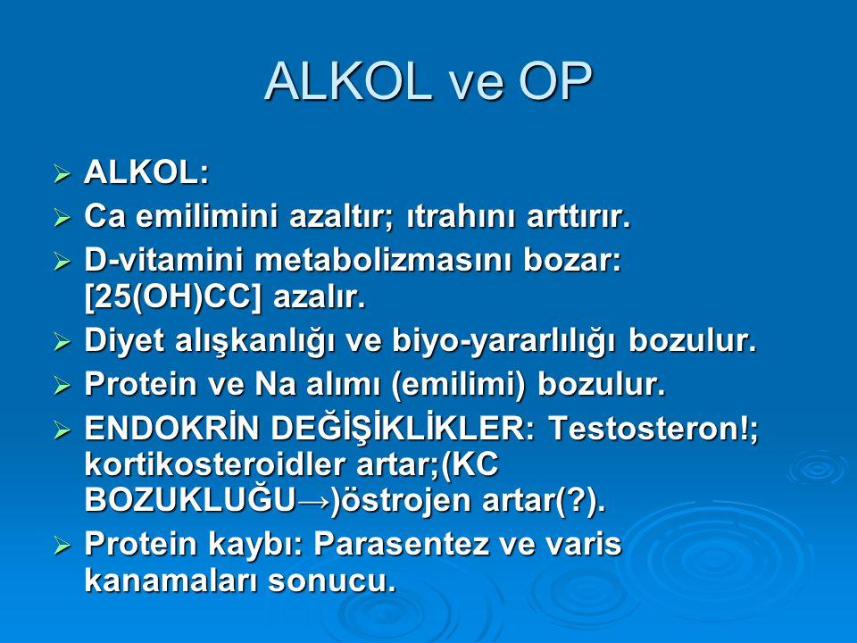 ALKOL ve OP  ALKOL:  Ca emilimini azaltır; ıtrahını arttırır.  D-vitamini metabolizmasını bozar: [25(OH)CC] azalır.  Diyet alışkanlığı ve biyo-yar