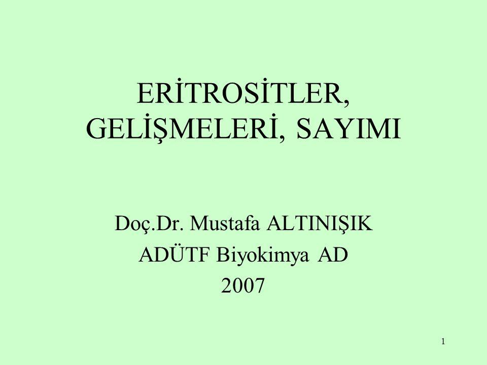 1 ERİTROSİTLER, GELİŞMELERİ, SAYIMI Doç.Dr. Mustafa ALTINIŞIK ADÜTF Biyokimya AD 2007