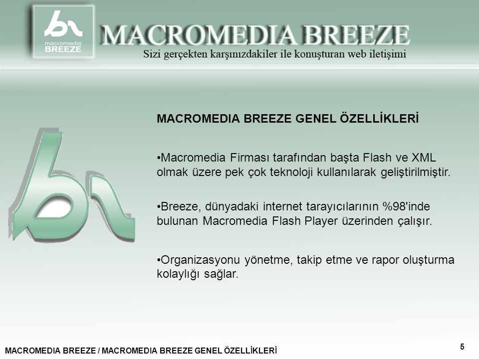 MACROMEDIA BREEZE GENEL ÖZELLİKLERİ Macromedia Firması tarafından başta Flash ve XML olmak üzere pek çok teknoloji kullanılarak geliştirilmiştir.