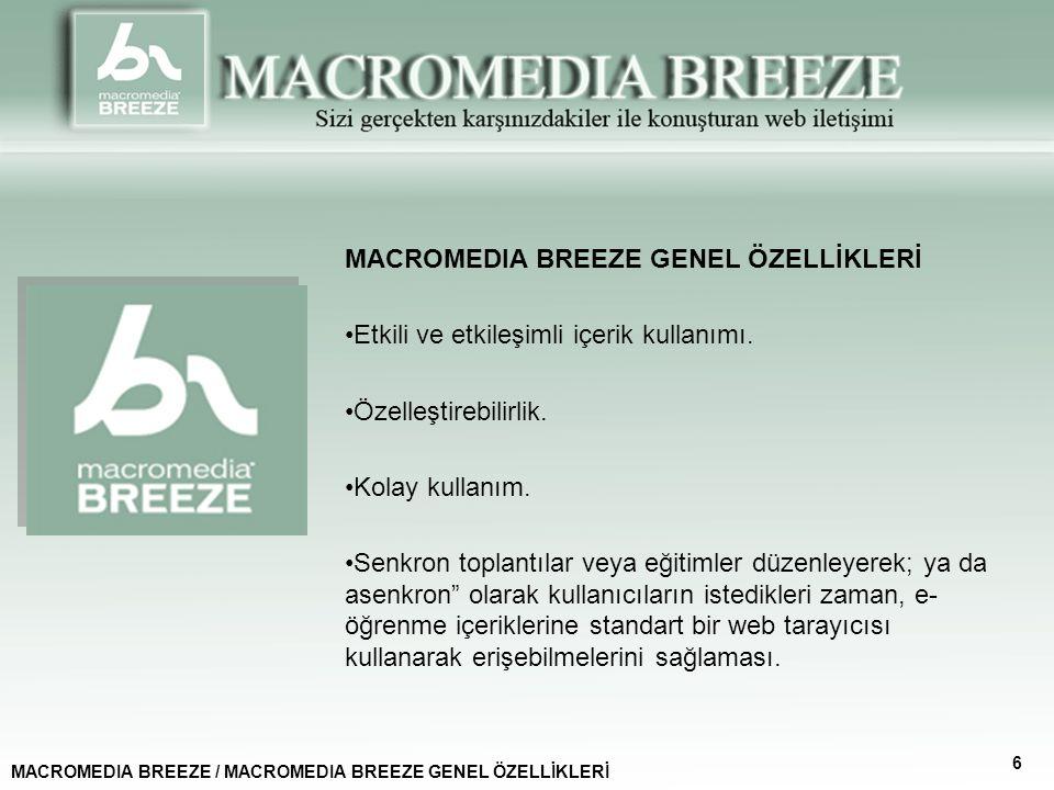 MACROMEDIA BREEZE GENEL ÖZELLİKLERİ Etkili ve etkileşimli içerik kullanımı.