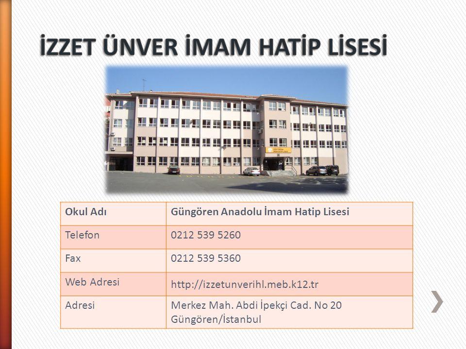 Okul AdıGüngören Anadolu İmam Hatip Lisesi Telefon0212 539 5260 Fax0212 539 5360 Web Adresi http://izzetunverihl.meb.k12.tr AdresiMerkez Mah. Abdi İpe