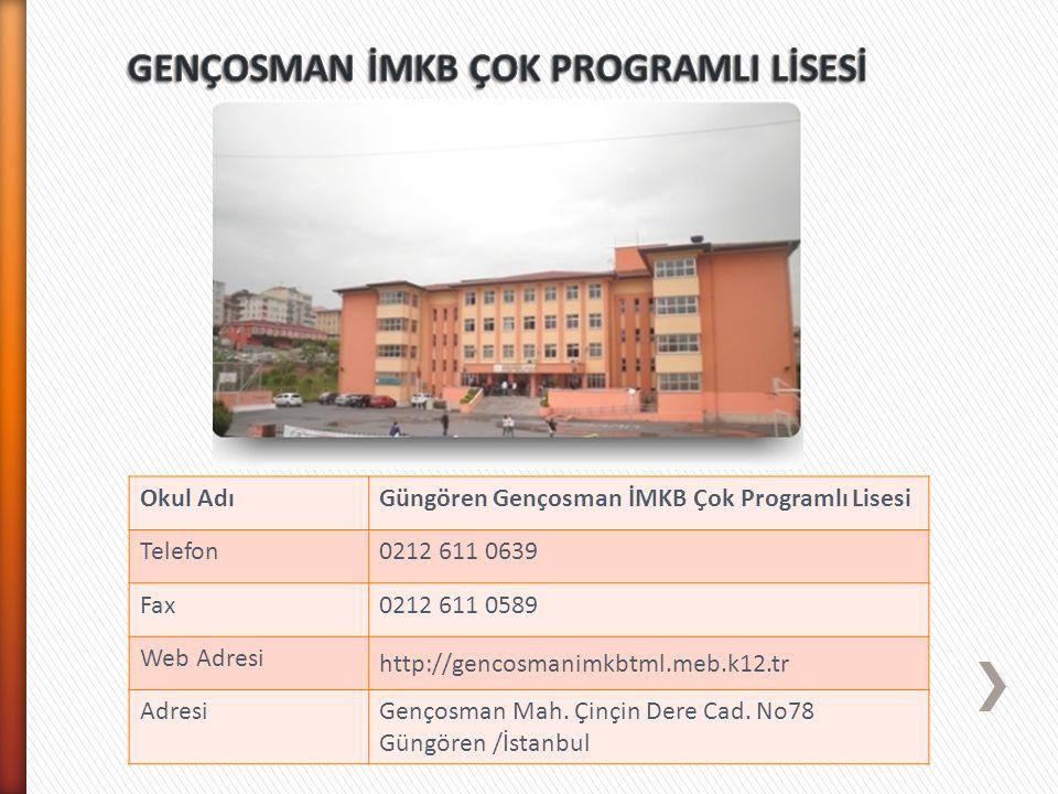 Okul AdıGüngören Gençosman İMKB Çok Programlı Lisesi Telefon0212 611 0639 Fax0212 611 0589 Web Adresi http://gencosmanimkbtml.meb.k12.tr AdresiGençosm