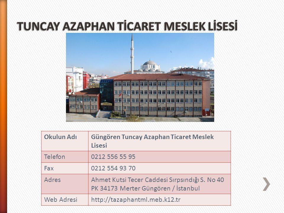 Okulun AdıGüngören Tuncay Azaphan Ticaret Meslek Lisesi Telefon0212 556 55 95 Fax0212 554 93 70 AdresAhmet Kutsi Tecer Caddesi Sırpsındığı S. No 40 PK