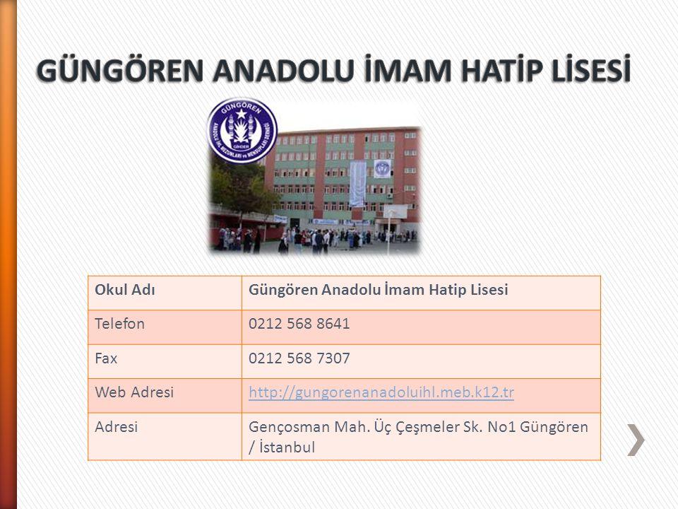 Okul AdıGüngören Anadolu İmam Hatip Lisesi Telefon0212 568 8641 Fax0212 568 7307 Web Adresihttp://gungorenanadoluihl.meb.k12.tr AdresiGençosman Mah. Ü