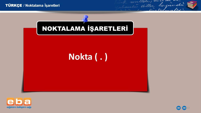 13 NOKTALAMA İŞARETLERİ Nokta (. ) TÜRKÇE / Noktalama İşaretleri