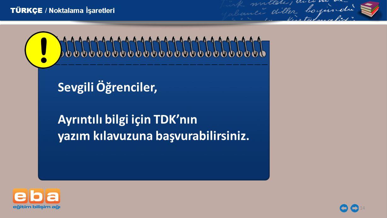 14 Sevgili Öğrenciler, Ayrıntılı bilgi için TDK'nın yazım kılavuzuna başvurabilirsiniz.