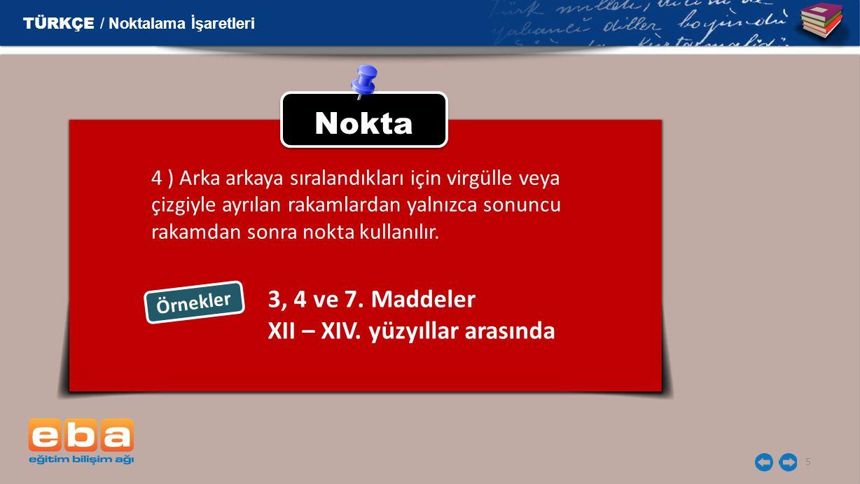 5 Nokta 4 ) Arka arkaya sıralandıkları için virgülle veya çizgiyle ayrılan rakamlardan yalnızca sonuncu rakamdan sonra nokta kullanılır.