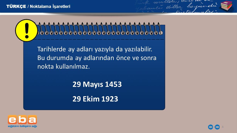 9 Nokta 7 ) Saat ve dakika gösteren sayıları birbirinden ayırmak için kullanılır.