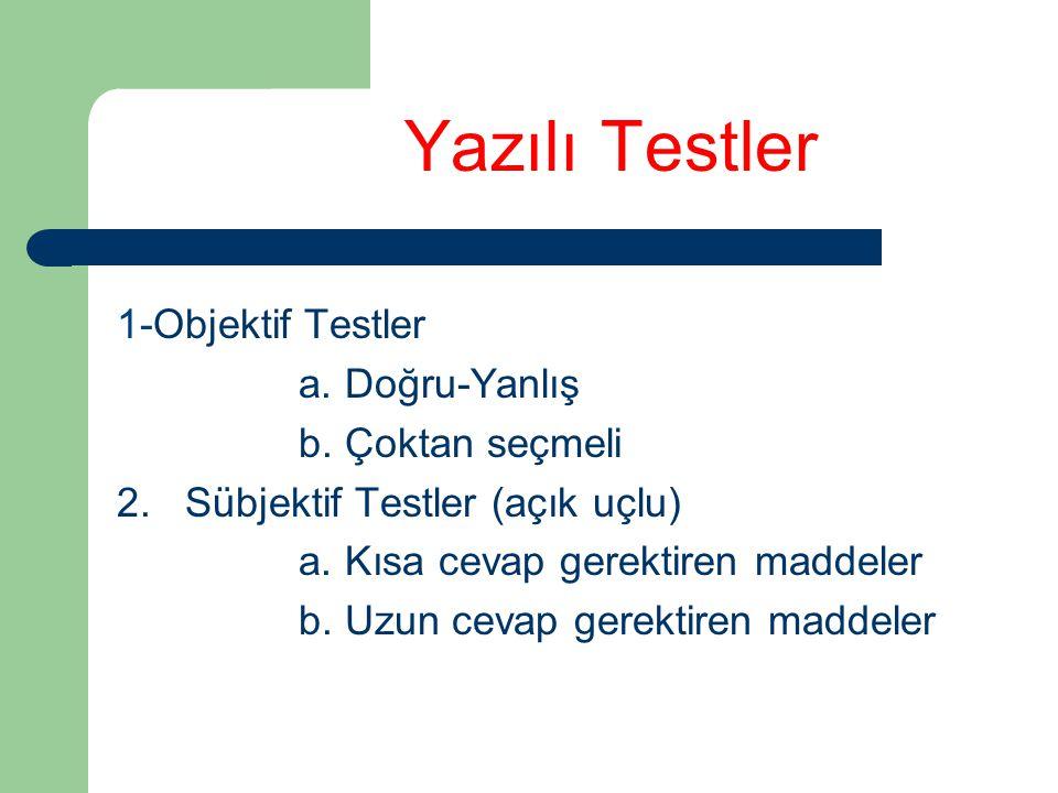 Yazılı Testler 1-Objektif Testler a. Doğru-Yanlış b. Çoktan seçmeli 2. Sübjektif Testler (açık uçlu) a. Kısa cevap gerektiren maddeler b. Uzun cevap g