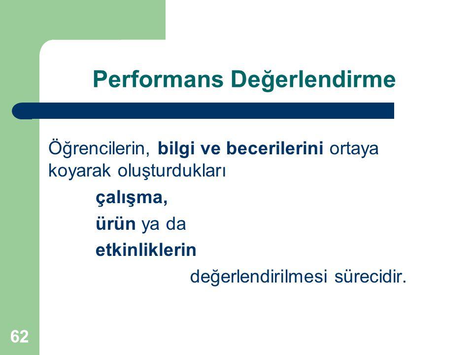 Performans Değerlendirme Öğrencilerin, bilgi ve becerilerini ortaya koyarak oluşturdukları çalışma, ürün ya da etkinliklerin değerlendirilmesi sürecidir.