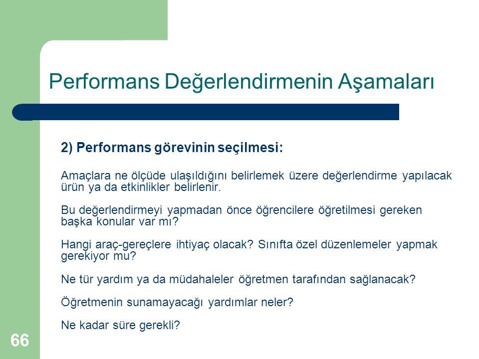 2) Performans görevinin seçilmesi: Amaçlara ne ölçüde ulaşıldığını belirlemek üzere değerlendirme yapılacak ürün ya da etkinlikler belirlenir.