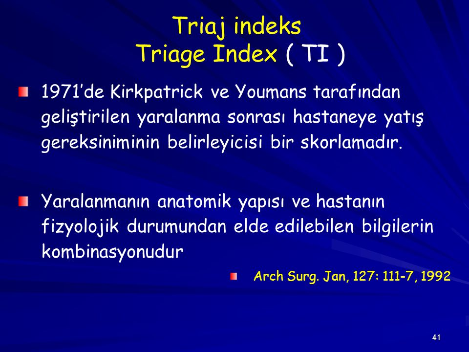 41 Triaj indeks Triage Index ( TI ) 1971'de Kirkpatrick ve Youmans tarafından geliştirilen yaralanma sonrası hastaneye yatış gereksiniminin belirleyic