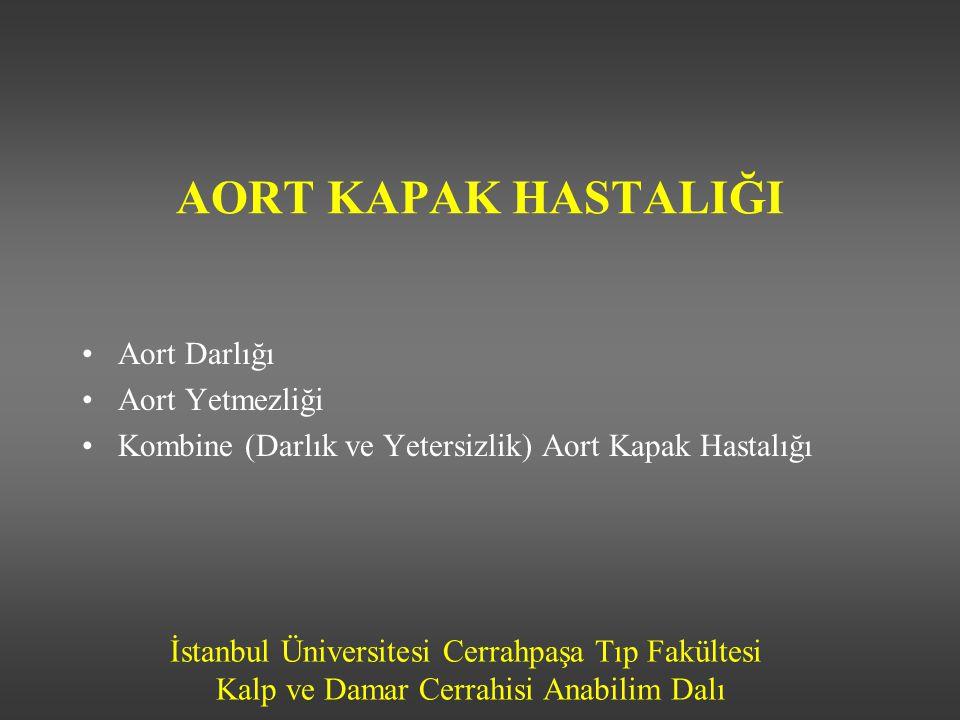 İstanbul Üniversitesi Cerrahpaşa Tıp Fakültesi Kalp ve Damar Cerrahisi Anabilim Dalı AORT KAPAK HASTALIĞI Aort Darlığı Aort Yetmezliği Kombine (Darlık