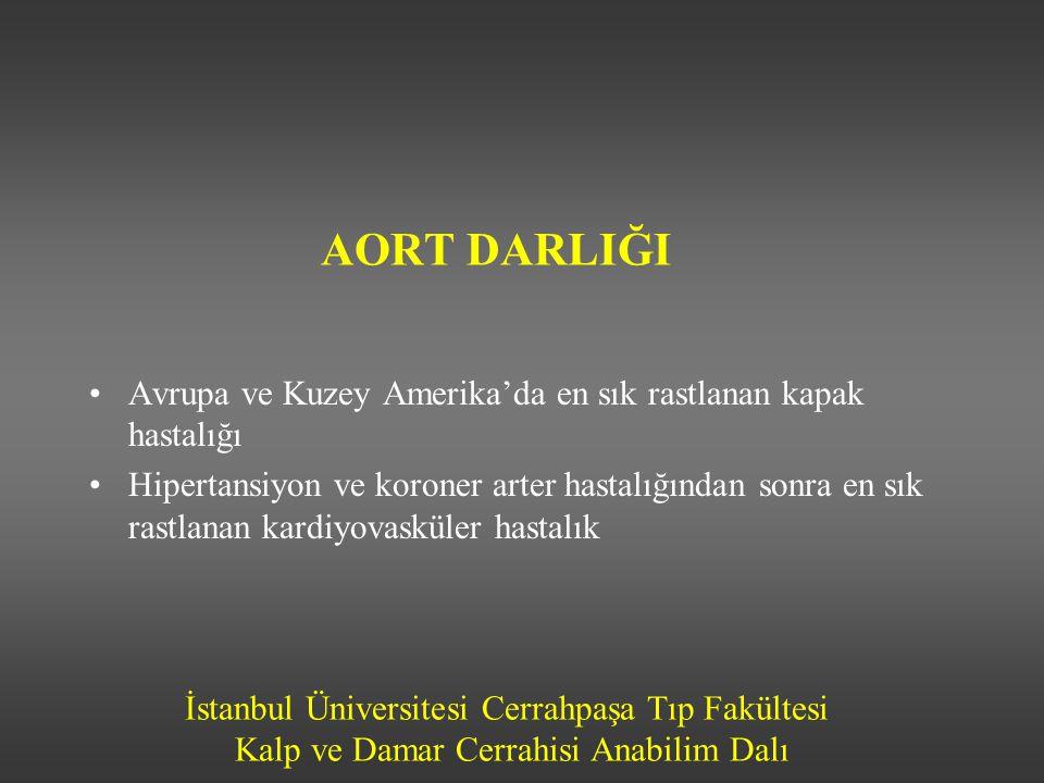 İstanbul Üniversitesi Cerrahpaşa Tıp Fakültesi Kalp ve Damar Cerrahisi Anabilim Dalı AORT DARLIĞI Avrupa ve Kuzey Amerika'da en sık rastlanan kapak ha