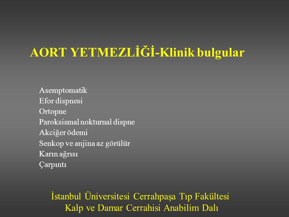 İstanbul Üniversitesi Cerrahpaşa Tıp Fakültesi Kalp ve Damar Cerrahisi Anabilim Dalı AORT YETMEZLİĞİ-Klinik bulgular Asemptomatik Efor dispnesi Ortopn
