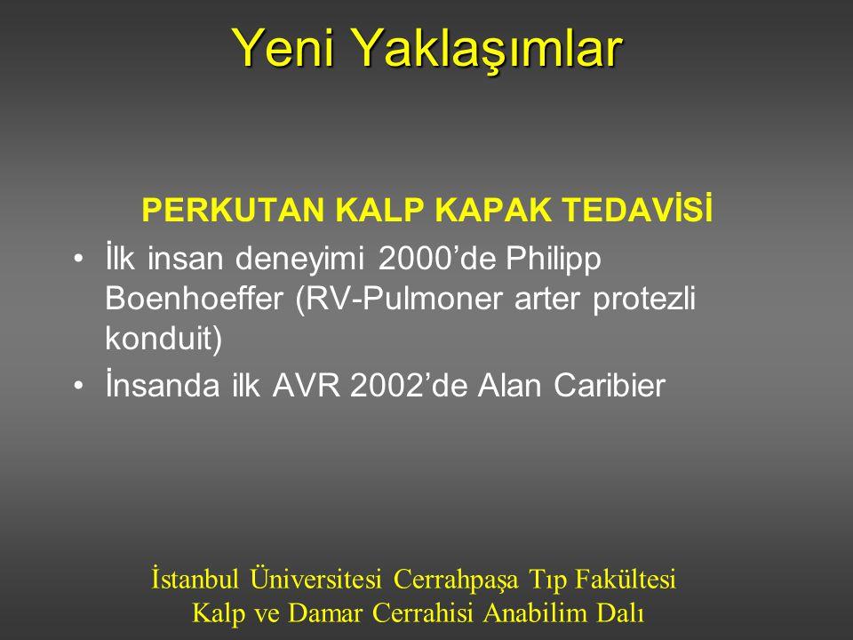 İstanbul Üniversitesi Cerrahpaşa Tıp Fakültesi Kalp ve Damar Cerrahisi Anabilim Dalı Yeni Yaklaşımlar PERKUTAN KALP KAPAK TEDAVİSİ İlk insan deneyimi