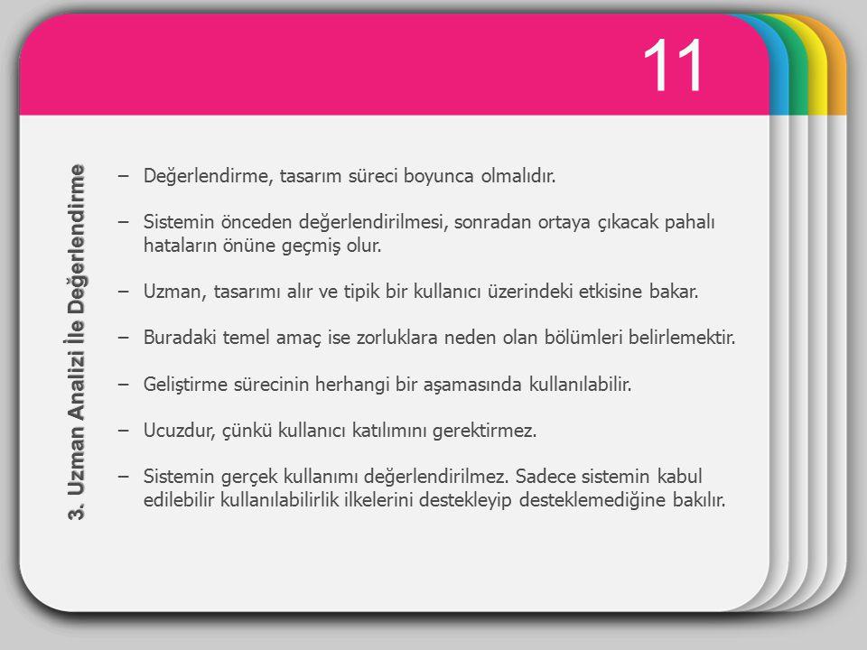12 Uzman analizindeki 4 yaklaşım, i.Bilişsel gezinti (Cognitive walkthrough) ii.Sezgisel değerlendirme (Heuristic evaluation) iii.Model tabanlı değerlendirme iv.Önceki çalışmaları kullanarak değerlendirme