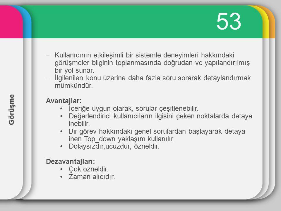 54 Anket −Sorular önceden hazırlandığı için, görüşme tekniğine göre daha az esnektir.