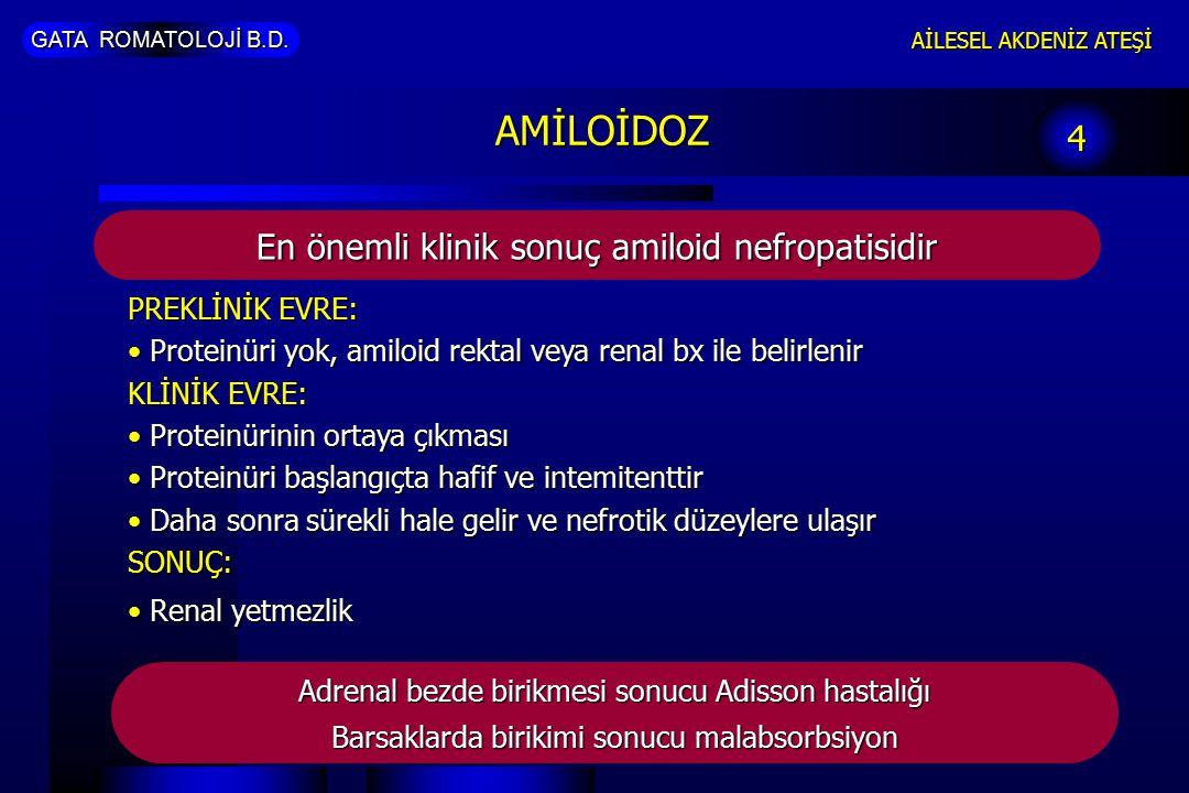GATA ROMATOLOJİ B.D. AİLESEL AKDENİZ ATEŞİ 4 AMİLOİDOZ PREKLİNİK EVRE: Proteinüri yok, amiloid rektal veya renal bx ile belirlenir Proteinüri yok, ami