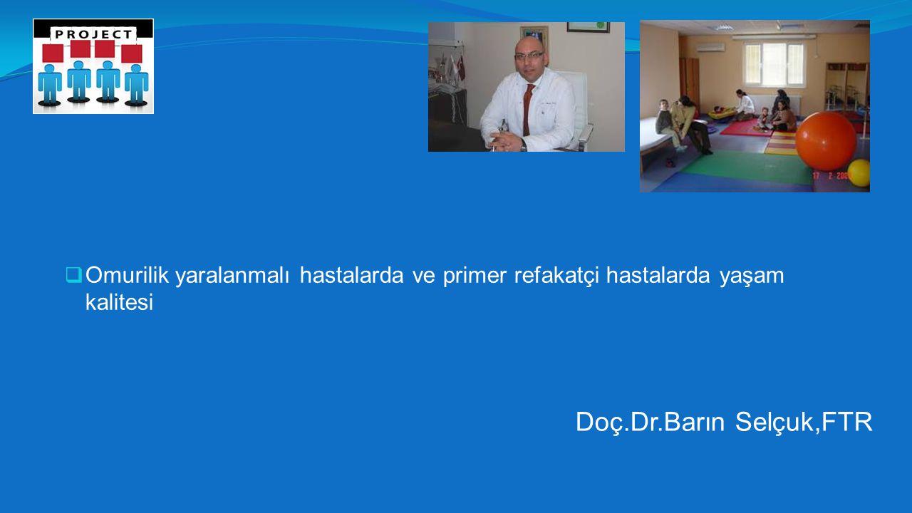  Omurilik yaralanmalı hastalarda ve primer refakatçi hastalarda yaşam kalitesi Doç.Dr.Barın Selçuk,FTR