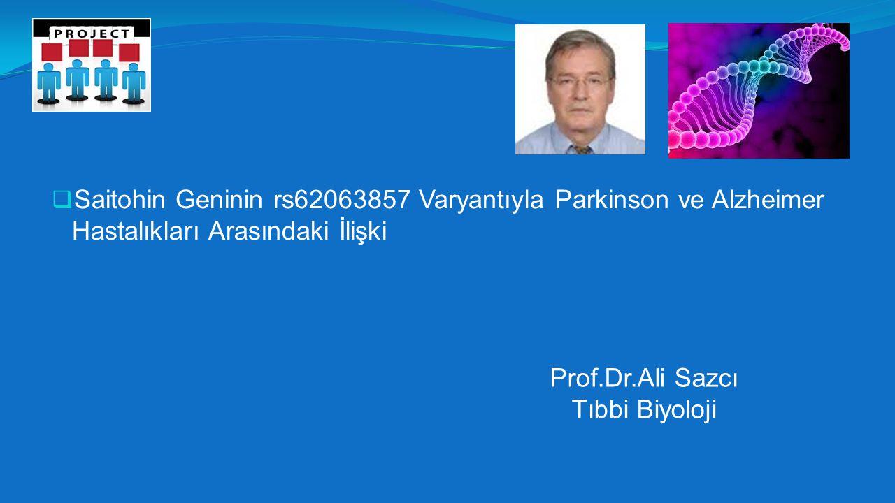  Saitohin Geninin rs62063857 Varyantıyla Parkinson ve Alzheimer Hastalıkları Arasındaki İlişki Prof.Dr.Ali Sazcı Tıbbi Biyoloji