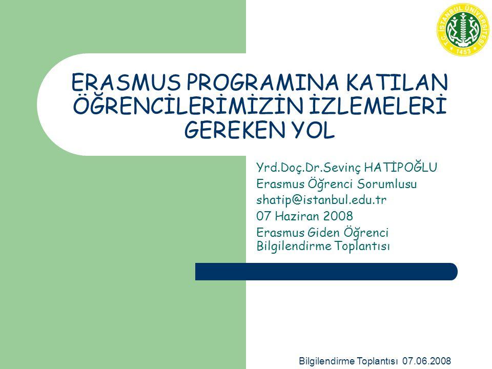 Bilgilendirme Toplantısı 07.06.2008 ERASMUS PROGRAMINA KATILAN ÖĞRENCİLERİMİZİN İZLEMELERİ GEREKEN YOL Yrd.Doç.Dr.Sevinç HATİPOĞLU Erasmus Öğrenci Sor