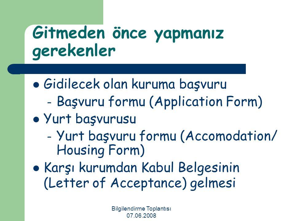 Bilgilendirme Toplantısı 07.06.2008 Gitmeden önce yapmanız gerekenler Gidilecek olan kuruma başvuru – Başvuru formu (Application Form) Yurt başvurusu
