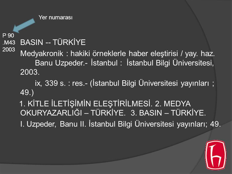 BASIN -- TÜRKİYE Medyakronik : hakiki örneklerle haber eleştirisi / yay. haz. Banu Uzpeder.- İstanbul : İstanbul Bilgi Üniversitesi, 2003. ix, 339 s.