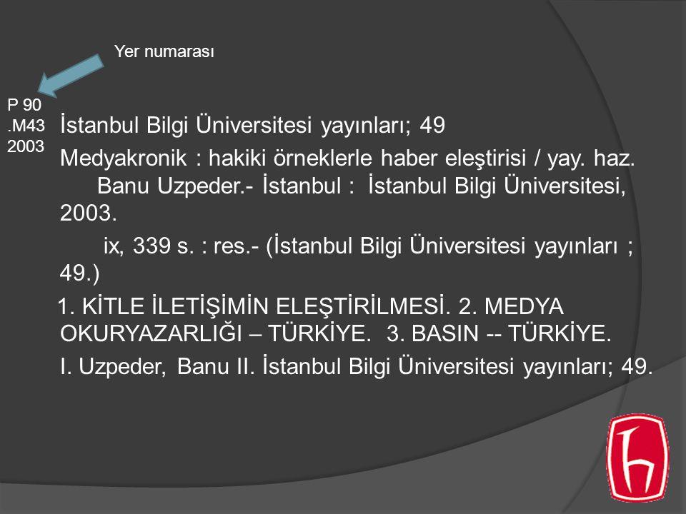 İstanbul Bilgi Üniversitesi yayınları; 49 Medyakronik : hakiki örneklerle haber eleştirisi / yay. haz. Banu Uzpeder.- İstanbul : İstanbul Bilgi Üniver