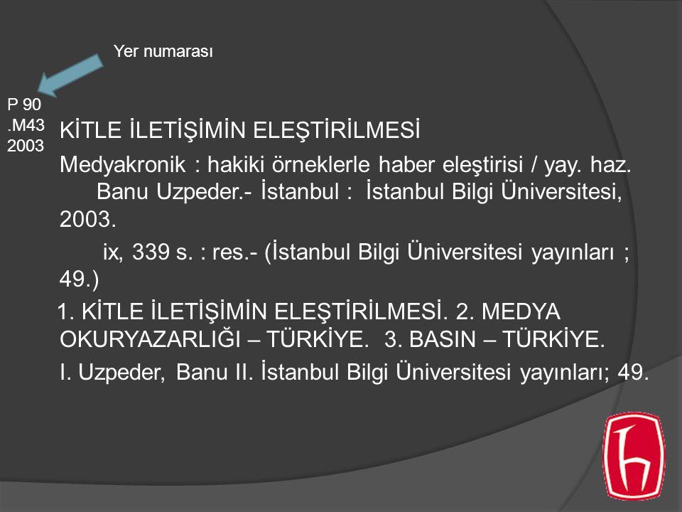 KİTLE İLETİŞİMİN ELEŞTİRİLMESİ Medyakronik : hakiki örneklerle haber eleştirisi / yay. haz. Banu Uzpeder.- İstanbul : İstanbul Bilgi Üniversitesi, 200
