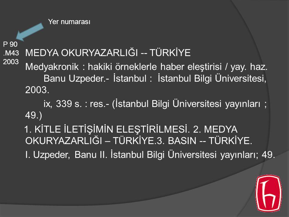 MEDYA OKURYAZARLIĞI -- TÜRKİYE Medyakronik : hakiki örneklerle haber eleştirisi / yay. haz. Banu Uzpeder.- İstanbul : İstanbul Bilgi Üniversitesi, 200