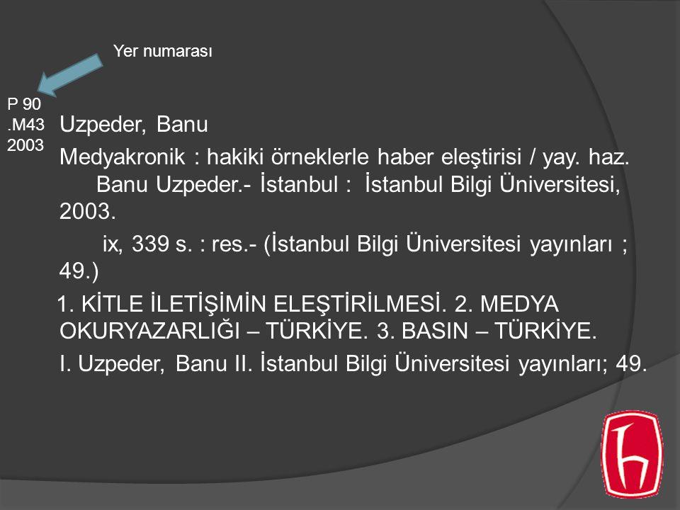 Uzpeder, Banu Medyakronik : hakiki örneklerle haber eleştirisi / yay. haz. Banu Uzpeder.- İstanbul : İstanbul Bilgi Üniversitesi, 2003. ix, 339 s. : r