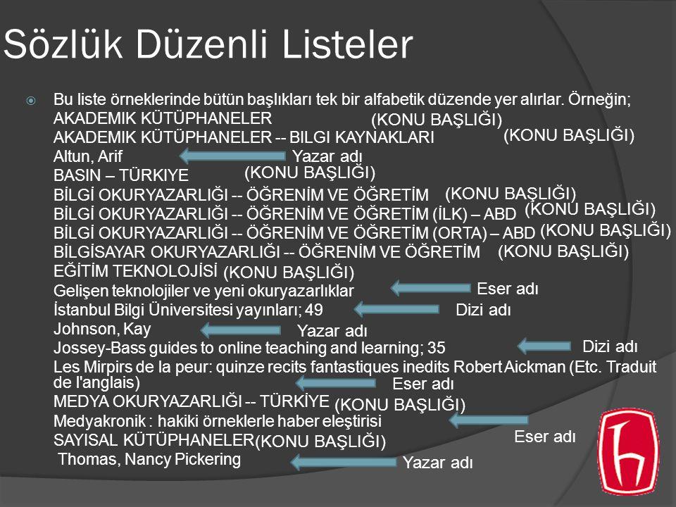 Sözlük Düzenli Listeler  Bu liste örneklerinde bütün başlıkları tek bir alfabetik düzende yer alırlar.