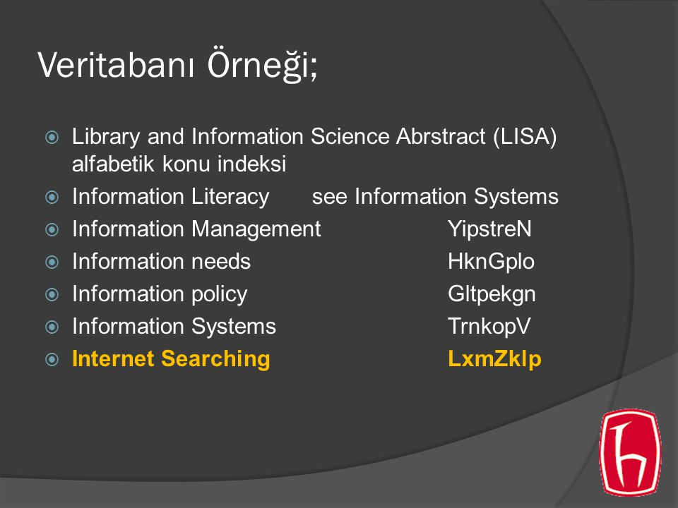 Veritabanı Örneği;  Library and Information Science Abrstract (LISA) alfabetik konu indeksi  Information Literacysee Information Systems  Informati