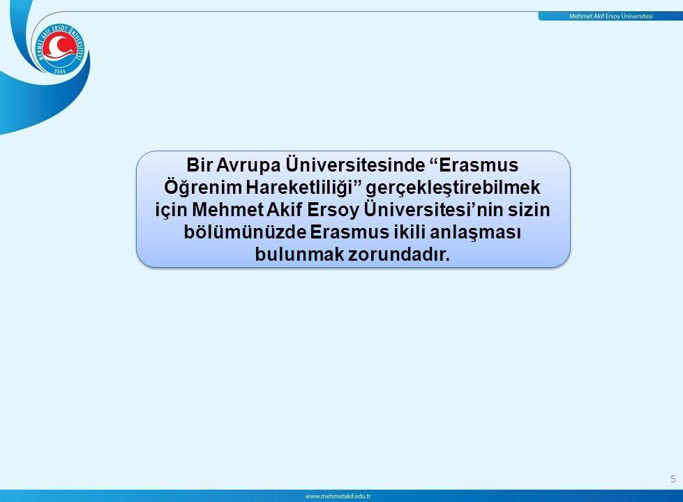 5 Bir Avrupa Üniversitesinde Erasmus Öğrenim Hareketliliği gerçekleştirebilmek için Mehmet Akif Ersoy Üniversitesi'nin sizin bölümünüzde Erasmus ikili anlaşması bulunmak zorundadır.