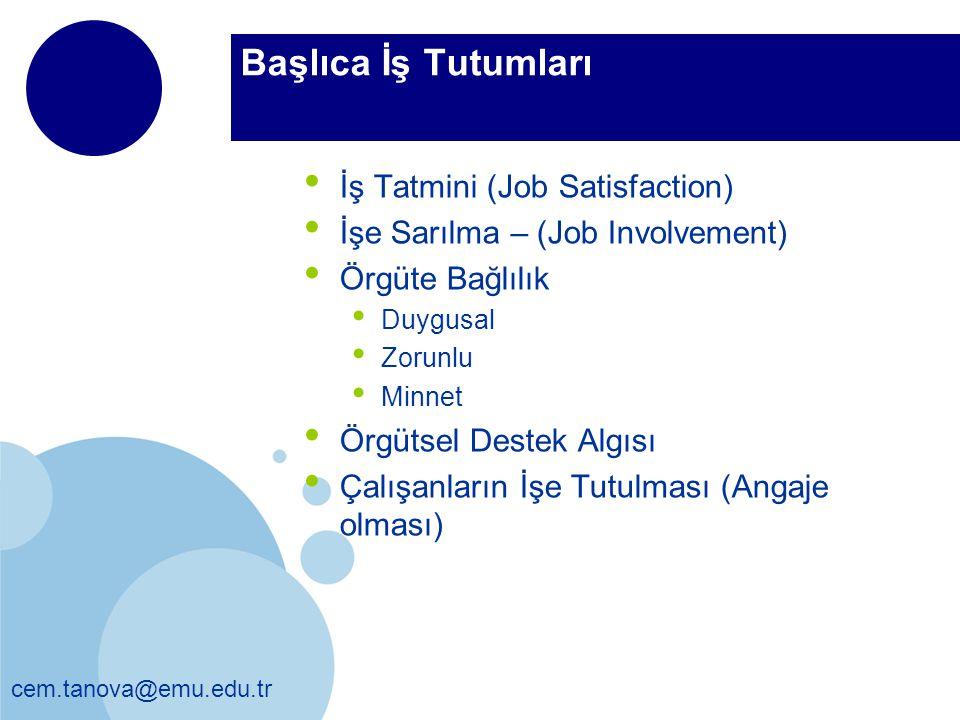 cem.tanova@emu.edu.tr Başlıca İş Tutumları İş Tatmini (Job Satisfaction) İşe Sarılma – (Job Involvement) Örgüte Bağlılık Duygusal Zorunlu Minnet Örgüt