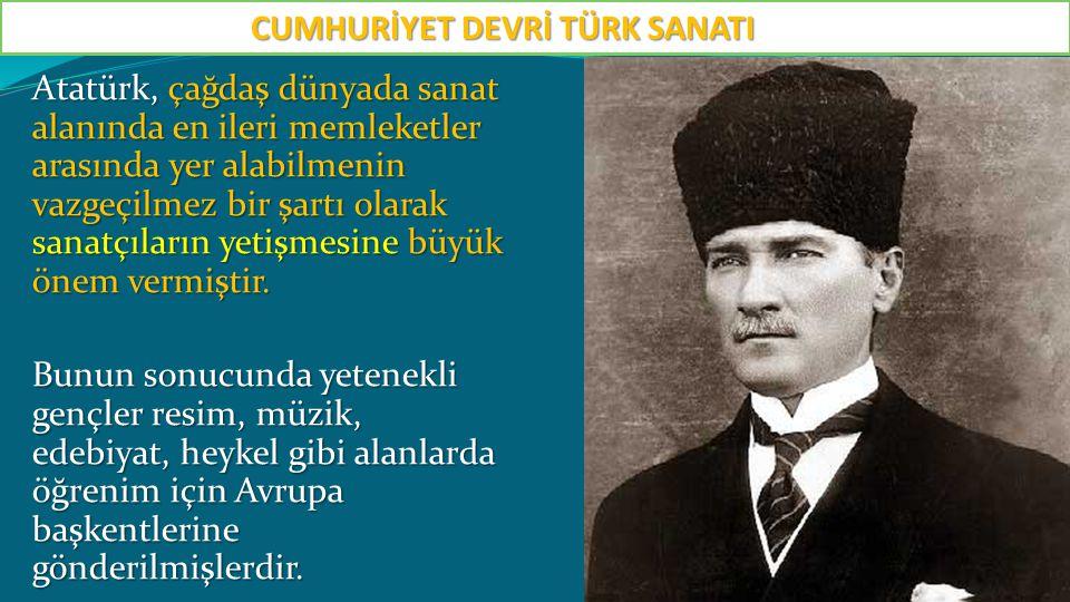 Atatürk, çağdaş dünyada sanat alanında en ileri memleketler arasında yer alabilmenin vazgeçilmez bir şartı olarak sanatçıların yetişmesine büyük önem