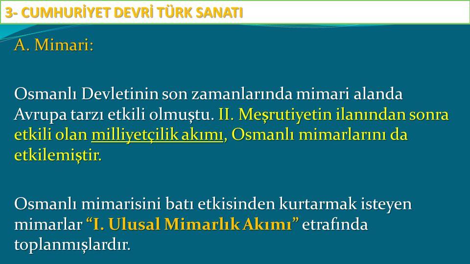 A. Mimari: Osmanlı Devletinin son zamanlarında mimari alanda Avrupa tarzı etkili olmuştu. II. Meşrutiyetin ilanından sonra etkili olan milliyetçilik a